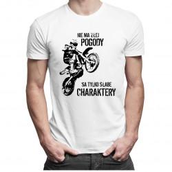 Nie ma złej pogody, są tylko słabe charaktery - męska koszulka z nadrukiem