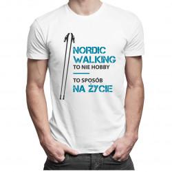 Nordic walking to nie hobby, to sposób na życie - męska koszulka z nadrukiem