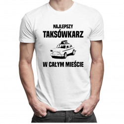 Najlepszy taksówkarz w całym mieście - męska koszulka z nadrukiem