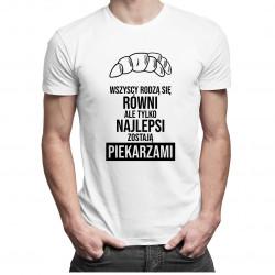 Wszyscy rodzą się równi - piekarz - męska koszulka z nadrukiem
