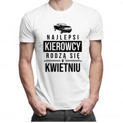 Najlepsi kierowcy rodzą się w kwietniu - męska koszulka z nadrukiem