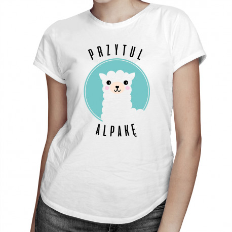 Przytul alpakę - damska koszulka z nadrukiem