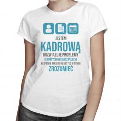 Jestem kadrową, rozwiązuję problemy - damska koszulka z nadrukiem