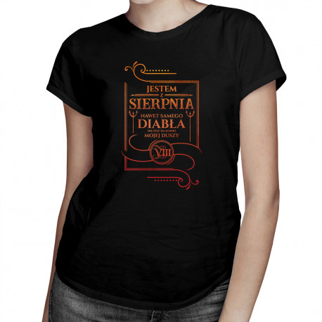 Jestem z sierpnia - nawet samego diabła nie stać na kupno mojej duszy - damska koszulka z nadrukiem