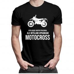 Wyglądam jakbym pracował, ale myślami uprawiam motocross - męska koszulka z nadrukiem