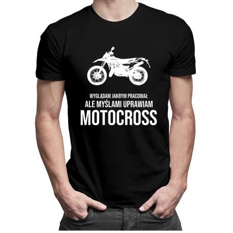 Wyglądam jakbym pracował, ale myślami uprawiam motocross