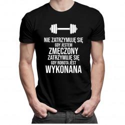 Nie zatrzymuję się gdy jestem zmęczony - męska koszulka z nadrukiem