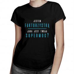 Jestem fakturzystką, jaka jest Twoja supermoc? - damska koszulka z nadrukiem