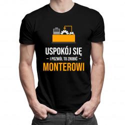 Uspokój się i pozwól to zrobić monterowi  - męska koszulka z nadrukiem