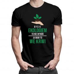 Bycie ekologiem to nie wybór, ja mam to we krwi - męska koszulka z nadrukiem