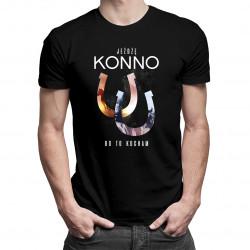 Jeżdżę konno, bo to kocham - męska koszulka z nadrukiem