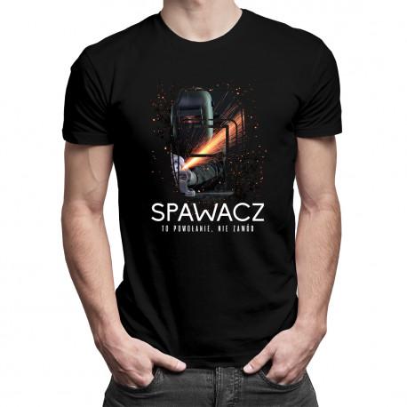 Spawacz to powołanie, nie zawód - męska koszulka z nadrukiem