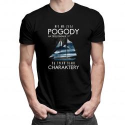 Nie ma złej pogody na żeglowanie, są tylko słabe charaktery - męska koszulka z nadrukiem