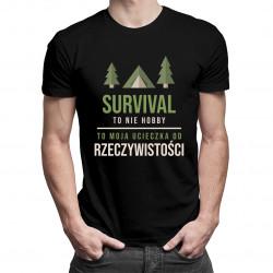 Survival to nie hobby, to moja ucieczka od rzeczywistości - męska koszulka z nadrukiem