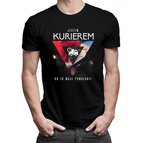 Jestem kurierem, bo to moje powołanie - męska koszulka z nadrukiem