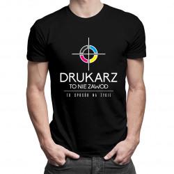 Drukarz to nie zawód, to styl życia - męska koszulka z nadrukiem