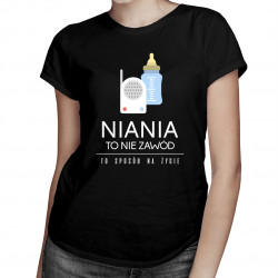 Niania to nie zawód, to styl życia - damska koszulka z nadrukiem