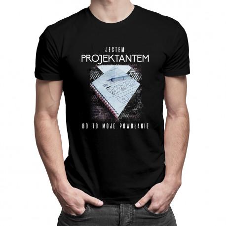 Jestem projektantem, bo to moje powołanie - męska koszulka z nadrukiem
