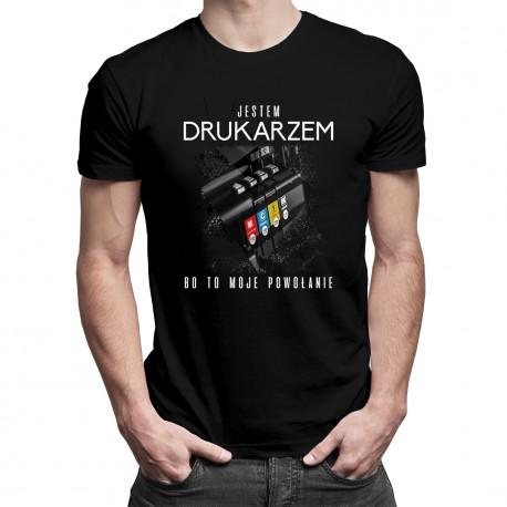 Jestem drukarzem, bo to moje powołanie - męska koszulka z nadrukiem