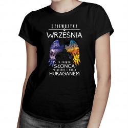 Dziewczyny z września to promyki słońca połączone z małym huraganem - damska koszulka z nadrukiem