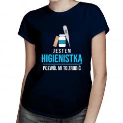 Jestem higienistką - pozwól mi to zrobić - damska koszulka z nadrukiem