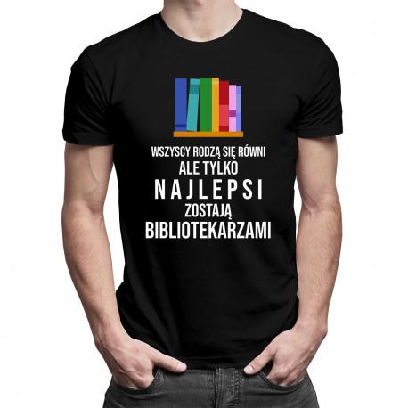 Wszyscy rodzą się równi - bibliotekarz - męska koszulka z nadrukiem