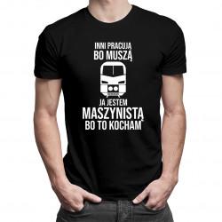 Inni pracują bo muszą - maszynista - męska koszulka z nadrukiem