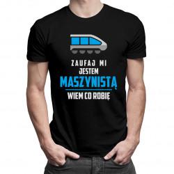 Zaufaj mi, jestem maszynistą - męska koszulka z nadrukiem