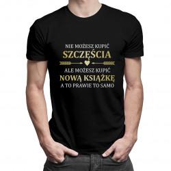 Nie możesz kupić szczęścia - książka - męska koszulka z nadrukiem
