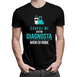 Zaufaj mi, jestem diagnostą, wiem co robię - męska koszulka z nadrukiem
