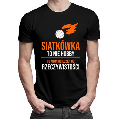Siatkówka to nie hobby, to moja ucieczka - męska koszulka z nadrukiem