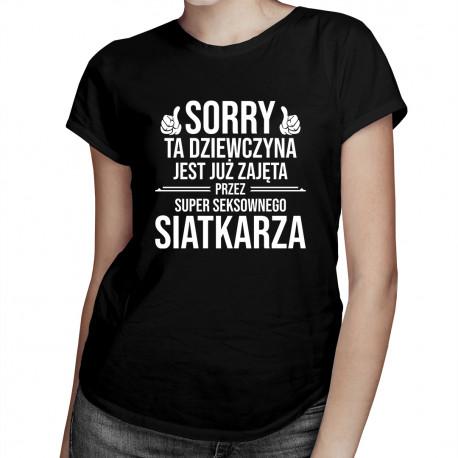 Sorry ta dziewczyna jest już zajęta przez siatkarza - damska koszulka z nadrukiem