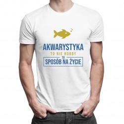 Akwarystyka  to nie hobby, to sposób na życie - męska koszulka z nadrukiem