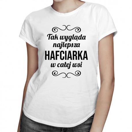 Tak wygląda najlepsza hafciarka w całej wsi - damska koszulka z nadrukiem