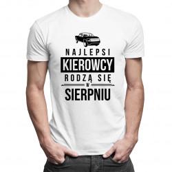 Najlepsi kierowcy rodzą się w sierpniu - męska koszulka z nadrukiem