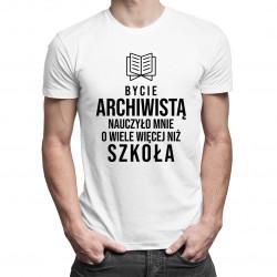Bycie archiwistą nauczyło mnie o wiele więcej niż szkoła - damska lub męska koszulka z nadrukiem