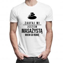 Zaufaj mi, jestem masażystą, wiem co robię - męska koszulka z nadrukiem
