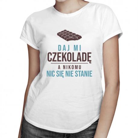 Daj mi czekoladę, a nikomu nic się nie stanie - damska koszulka z nadrukiem