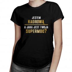 Jestem kadrową, a jaka jest Twoja supermoc? - damska koszulka z nadrukiem