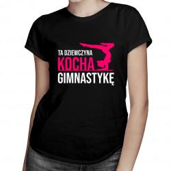 Ta dziewczyna kocha gimnastykę - damska koszulka z nadrukiem