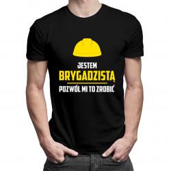 Jestem brygadzistą, pozwól mi to zrobić - męska koszulka z nadrukiem