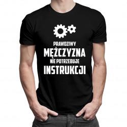 Prawdziwy mężczyzna nie potrzebuje instrukcji - męska koszulka z nadrukiem