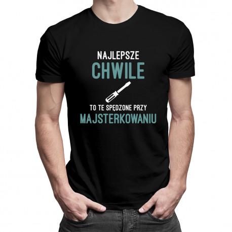 Najlepsze chwile to te spędzone przy majsterkowaniu - męska koszulka z nadrukiem