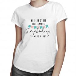 Nie jestem uzależniona - scrapbooking - damska koszulka z nadrukiem