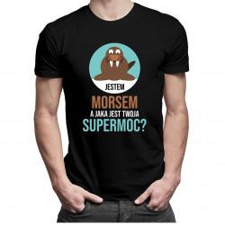 Jestem morsem, jaka jest twoja supermoc? - męska koszulka z nadrukiem
