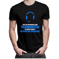 Jeśli już pracowałeś jako telemarketer... - męska koszulka z nadrukiem