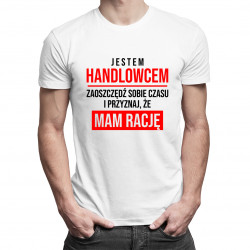 Jestem handlowcem, zaoszczędź sobie czasu i przyznaj, że mam rację - męska koszulka z nadrukiem