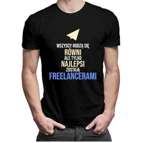 Wszyscy rodzą się równi - freelancer - męska koszulka z nadrukiem
