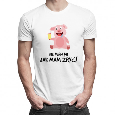 Nie mów mi jak mam żryć! - męska koszulka z nadrukiem