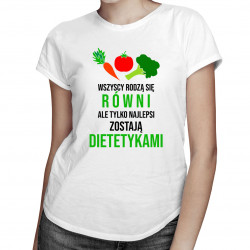 Wszyscy rodzą się równi, ale tylko najlepsi zostają dietetykami - damska koszulka z nadrukiem